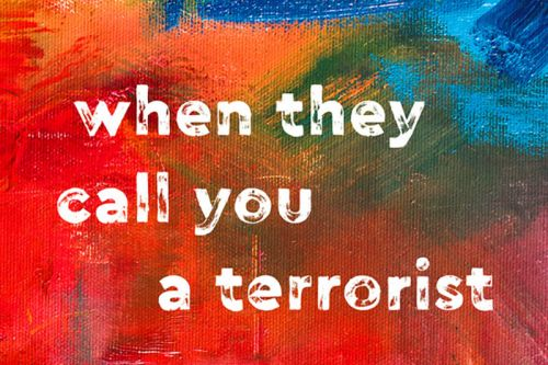 Keep Questioning. Keep Protesting. Keep Voting: 'When They Call You a Terrorist'
