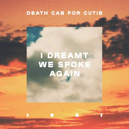 "Death Cab For Cutie - ""I Dreamt We Spoke Again"""