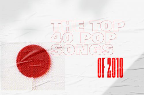 The Top 40 Pop Songs Of 2018