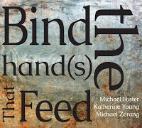 Michael Foster, Katherine Young & Michael Zerang - Bind the Hand(s) That Feed *****
