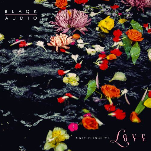 Blaqk Audio Blends '80s Electropop with Modern Sounds on 'Only Things We Love'