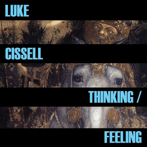 Luke Cissell Is Joyfully All Over the Map with 'Thinking/Feeling'