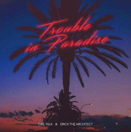 "Girl Talk & Erick The Architect - ""Trouble In Paradise"""