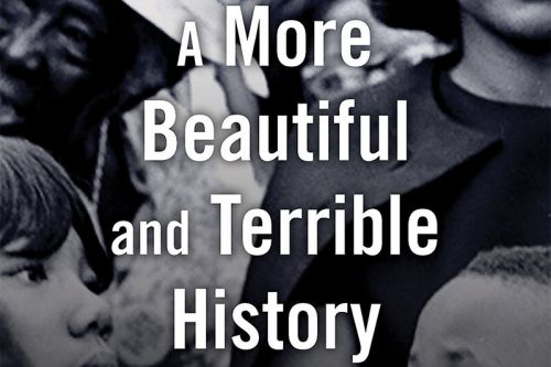 'A More Beautiful and Terrible History' Is Revelatory, Sobering and Relevant