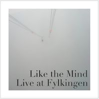 Like The Mind - Live At Fylkingen ****