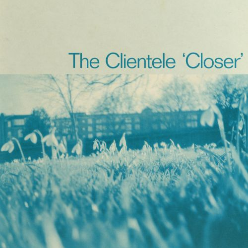 "The Clientele - ""Closer"""