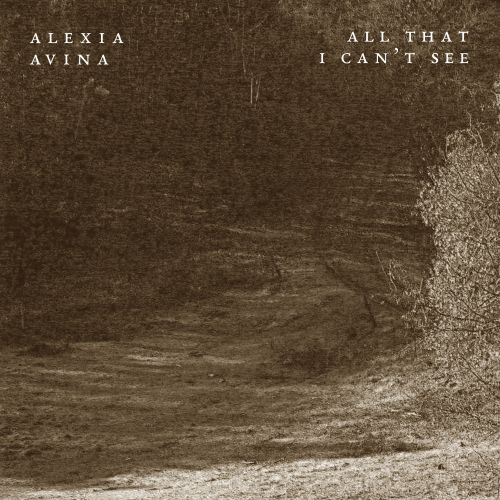 """Alexia Avina - """"All That I Can't See"""""""