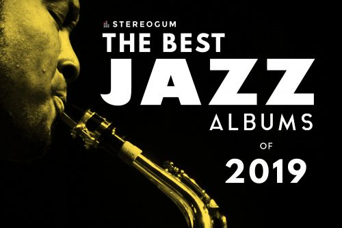 The 10 Best Jazz Albums Of 2019