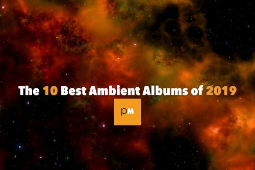 The 10 Best Ambient Albums of 2019