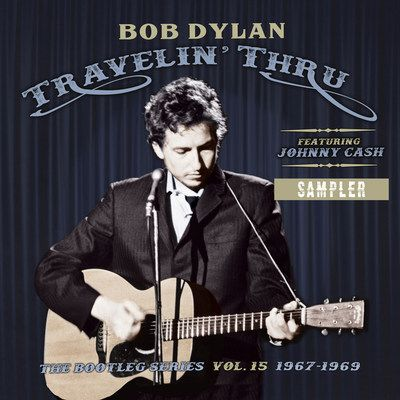 Bob Dylan - Travelin' Thru, 1967 - 1969: The Bootleg Series Vol. 15 To Be Released By Columbia Records/Legacy Recordings Nov. 1